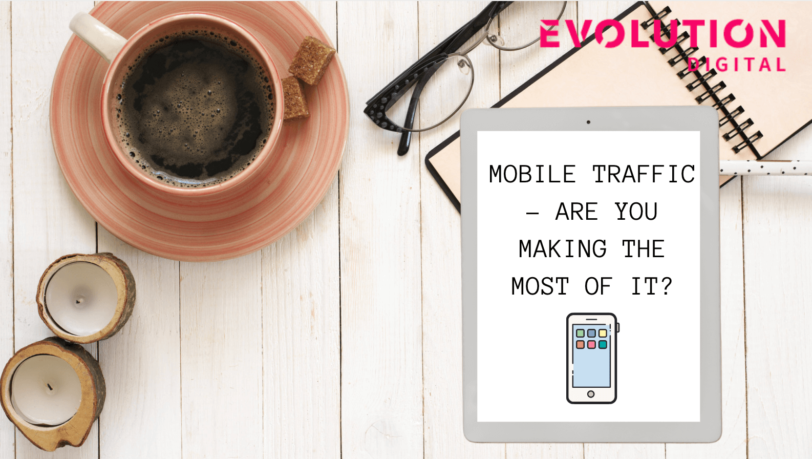 Mobile Traffic - Are you making the most of it?