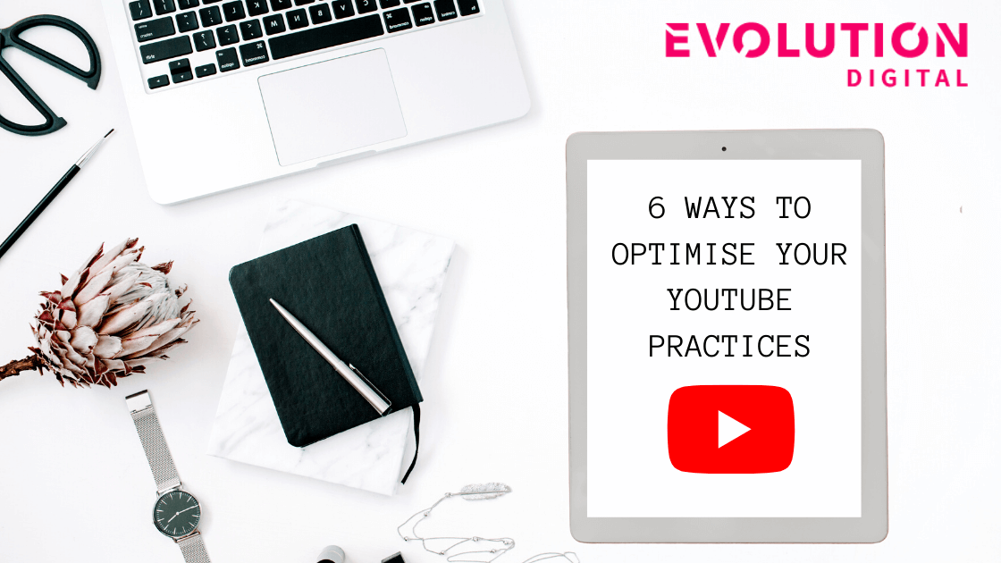 6 Ways to Optimise Your Youtube Practices